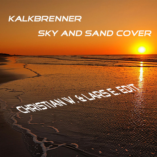 Kalkbrenner - Sky and Sand Cover (Christian W. & Lars Augustino Edit//Free Download