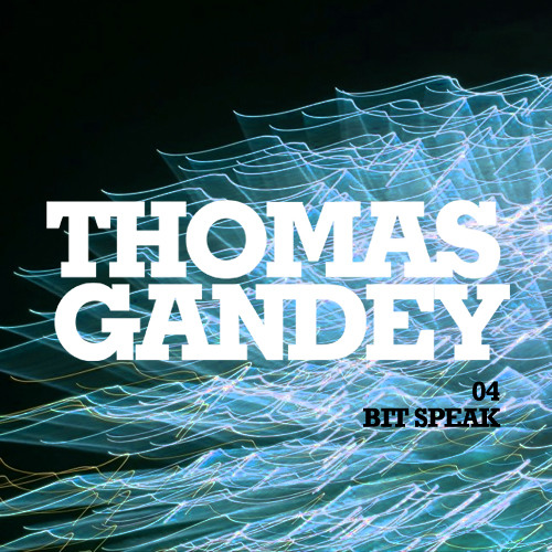 THOMAS GANDEY - BIT SPEAK_04 - FREE DOWNLOAD