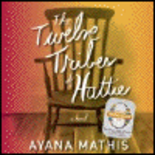 THE TWELVE TRIBES OF HATTIE by Ayana Mathis, read by A. Ojo, B. Turpin, and A. Lazarre-White