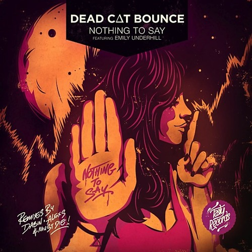 Dead C∆T Bounce - Nothing to Say ft. Emily Underhill (MUST DIE! Remix) OUT MARCH 4th