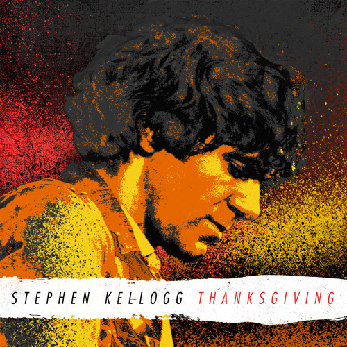 Stephen Kellogg - Thanksgiving