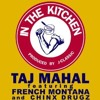 Taj Mahal Feat French Montana And Chinx Drugz In The Kitchen Dirty Mp3