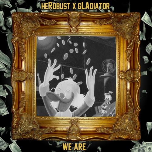 heRobust X gLAdiator - We Are