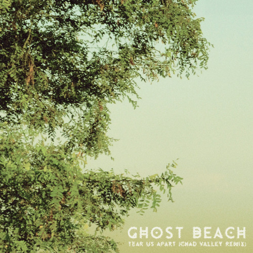 Ghost Beach - Tear Us Apart (Chad Valley Remix)