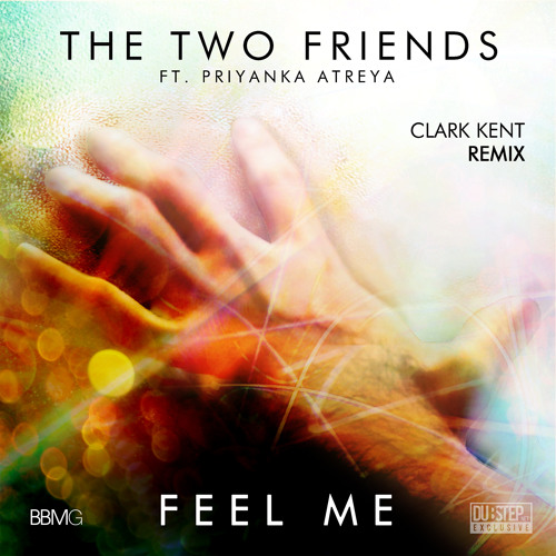 Feel Me by The Two Friends ft. Priyanka Atreya (Clark Kent Remix) - Dubstep.NET Exclusive