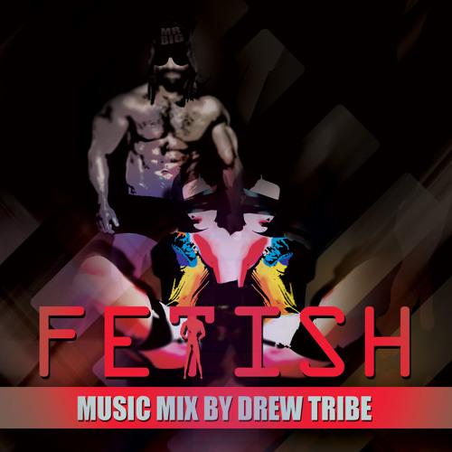 FETISH by DREWTRIBE