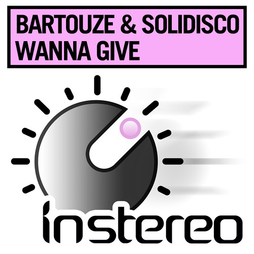 Solidisco & Bartouze - Wanna Give (Original Mix)