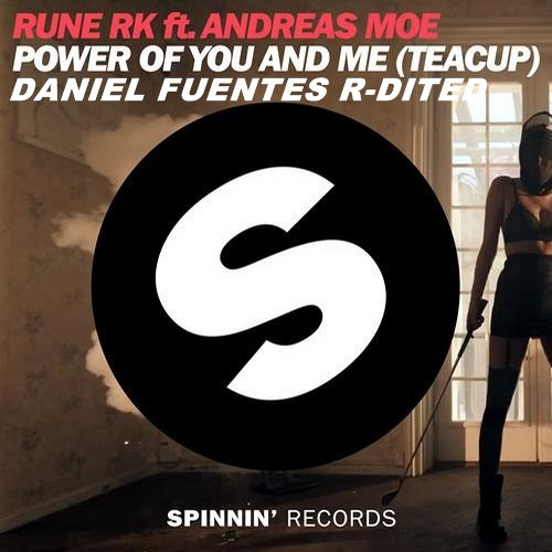 Rune RK ft Andreas Moe - Power Of You And Me (Teacup) Daniel Fuentes - Re-Edited