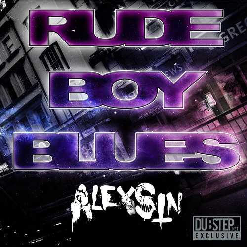 Rude Boy Blues by Alex Sin - Dubstep.NET Exclusive