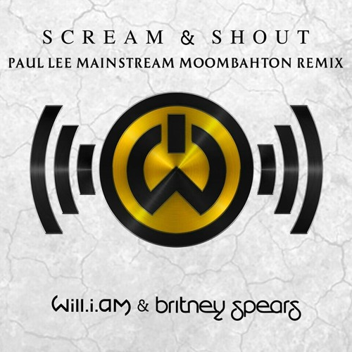 Will.i.am ft. Britney Spears - Scream & Shout (Paul Lee Mainstream Moombahton Remix)NEW DL LINK!