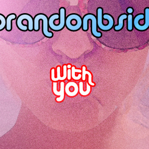 With You - BrandonBside