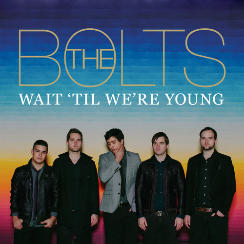 The Bolts - Wait 'til We're Young