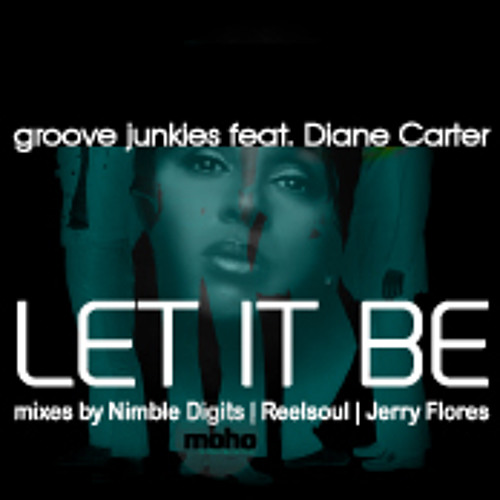 "Groove Junkies ft Diane Carter ""LET IT BE"" Snip Mix (Mixes by Nimble Digits, Reelsoul & J. Flores)"