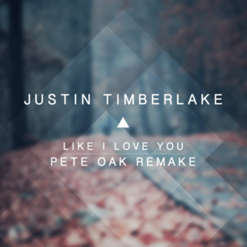 Justin Timberlake - Like I Love You (Pete Oak Remake) FREE DOWNLOAD