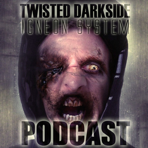 Twisted's Darkside Podcast 118 - Igneon System