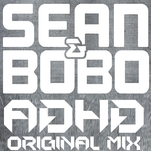 Sean&Bobo - ADHD (Original Mix)