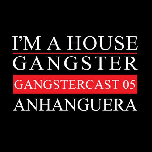 ANHANGUERA | GANGSTERCAST 05