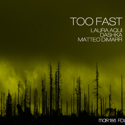 'Too Fast' - Laura Aqui, Dashka, Matteo DiMarr *FREE DOWNLOAD*