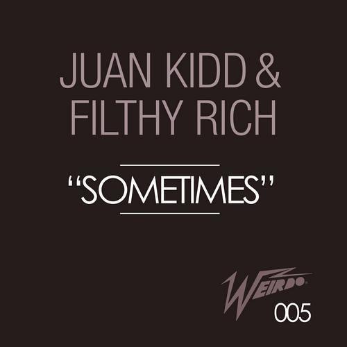 Juan Kidd & Filthy Rich - Sometimes (Original Mix) [Weirdo Recordings]