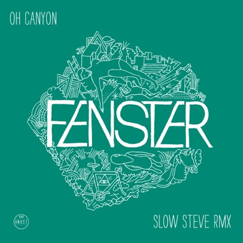 "FENSTER ""Oh Canyon"" (SLOW STEVE remix)"