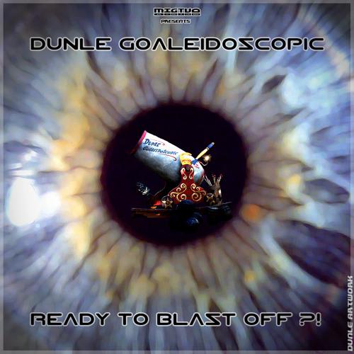 READY TO BLAST OFF ?! - Dunle Goaleidoscopic