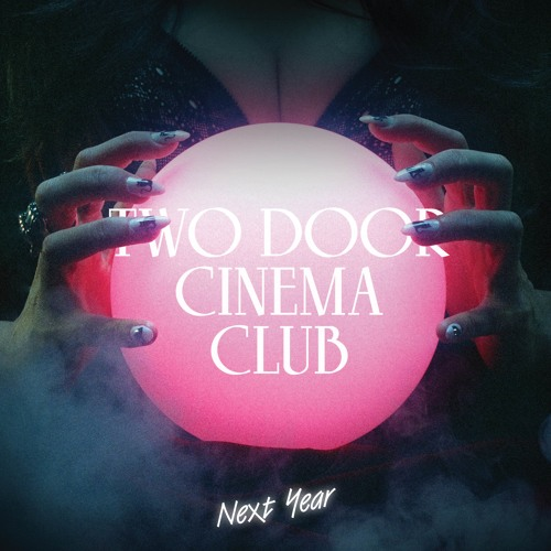 Two Door Cinema Club - Next Year (Radio Edit)