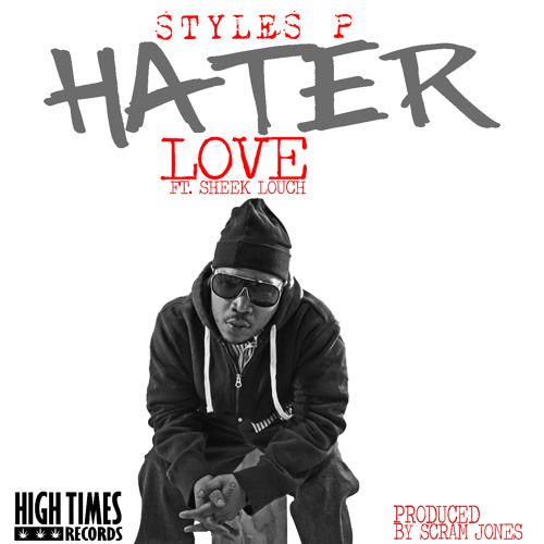 Styles P (ft. Sheek Louch) - Hater Love