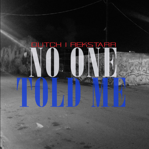 No One Told Me (Produced by Rekstarr)