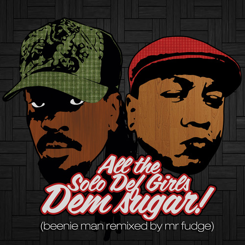 All the solo def girls dem sugar by mr fudge