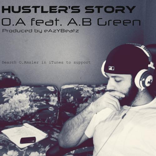 O.A.- Hustler's Story (Prod. by eAzYBeatz) (Feat. A.B. Green)