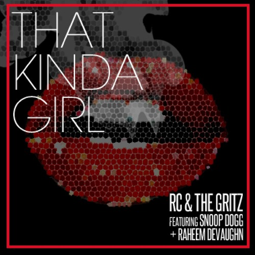 RC & The Gritz – That Kinda Girl (con Snoop Dogg & Raheem DeVaughn)