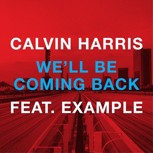 Calvin Harris feat. Example - We'll Be Coming Back vs. Proton (Sky Sessions Bootleg) Preview