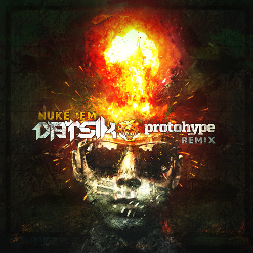 Nuke 'Em by Datsik (Protohype Remix)