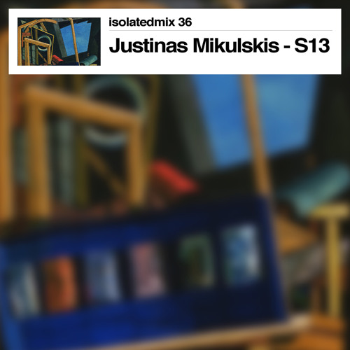 isolatedmix 36 - Justinas Mikulskis (Secret Thirteen)