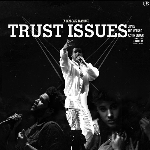 Drake - Trust Issues (A JAYBeatz Mashup) [feat. The Weeknd & Tha Biebs]