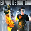 Eu vou de shotgun ft. MUSSOUMANO