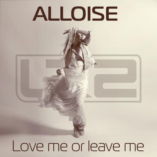 Alloise - Love Me Or Leave Me (DJ Lutique Remix)