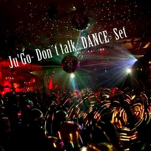 "Ju'Go- ""Dont´t talk...DANCE"" Set"