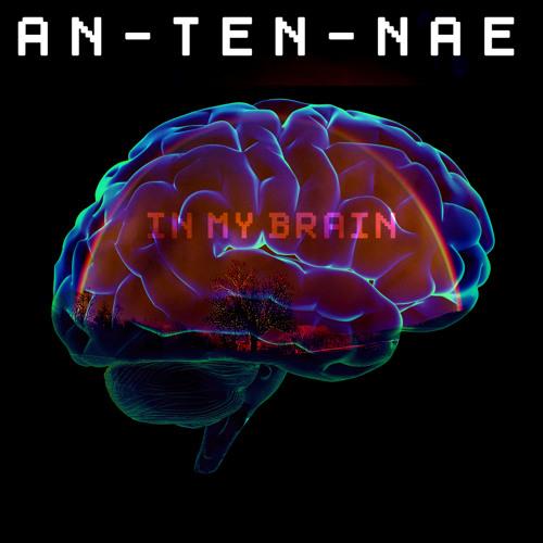 An-Ten-Nae - In My Brain (FREE DL)