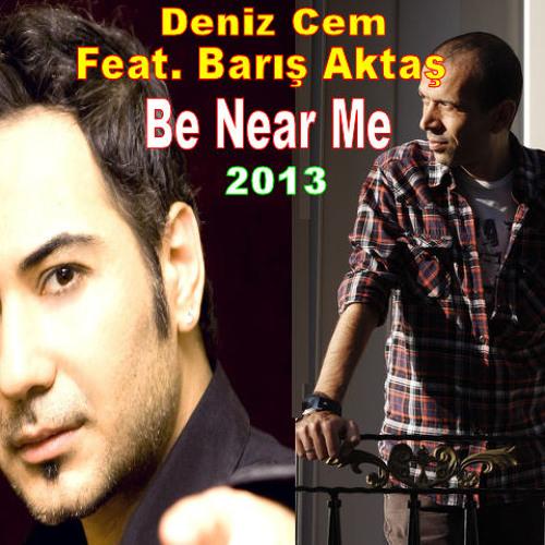 Be Near Me - Deniz Cem feat Barış Aktaş 2013