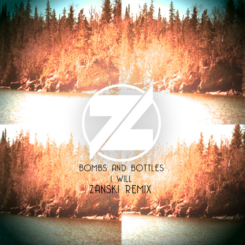 Bombs & Bottles - I Will (Zanski Remix)