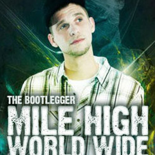 Mile High World Wide  (Episode #6) W/ Justin Claudio & The Bootlegger