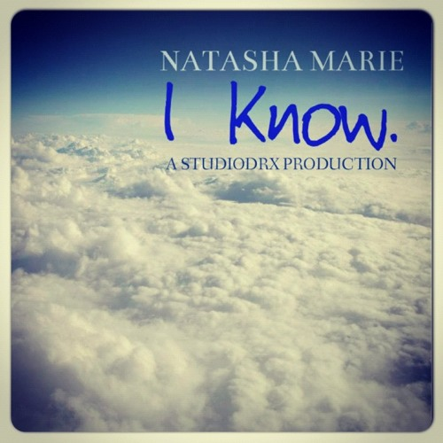 I KNOW- Natasha Marie- produced by StudioDRX