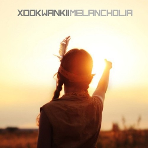 Xookwankii - Melancholia BUY AT ITUNES STORE 24TH MARCH 2013