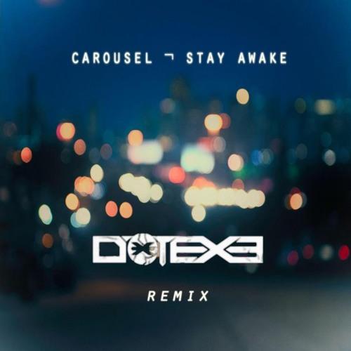 Stay Awake by Carousel (DotEXE Remix)