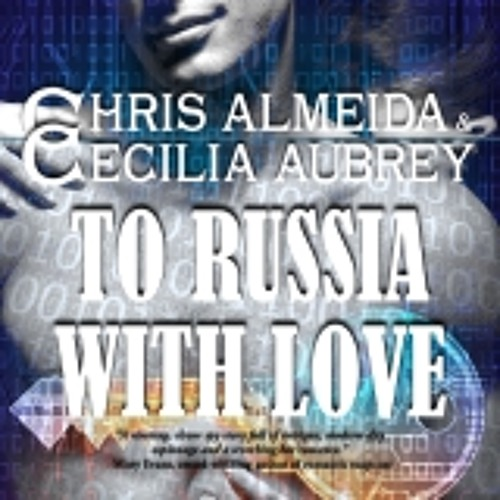 To Russia With Love By Cecilia Aubrey & Chris Almeida, Narrated by Tim Gerard Reynolds