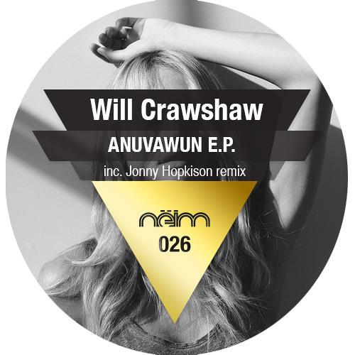 [Neim026] Will Crawshaw - Anuvawun (Jonny Hopkinson Remix)