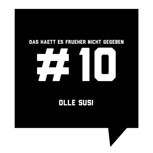 Das haett es frueher nicht gegeben #10: Olle Susi