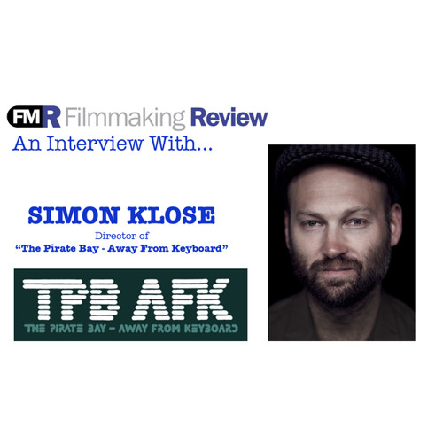 An Interview with Simon Klose: Director of Pirate Bay - Away from Keyboard