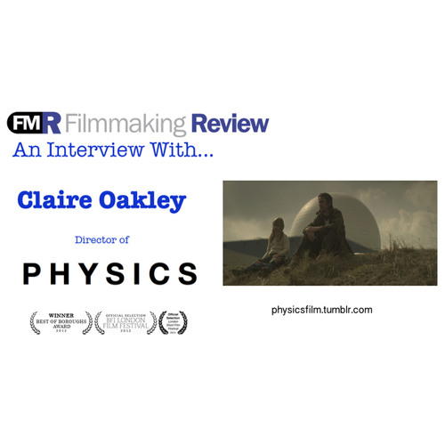 """An Interview with Claire Oakley: Director of the Short Film """"Physics"""""""